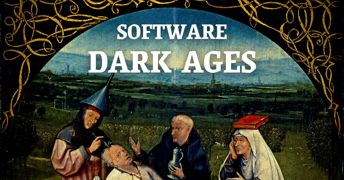 Software Dark Ages